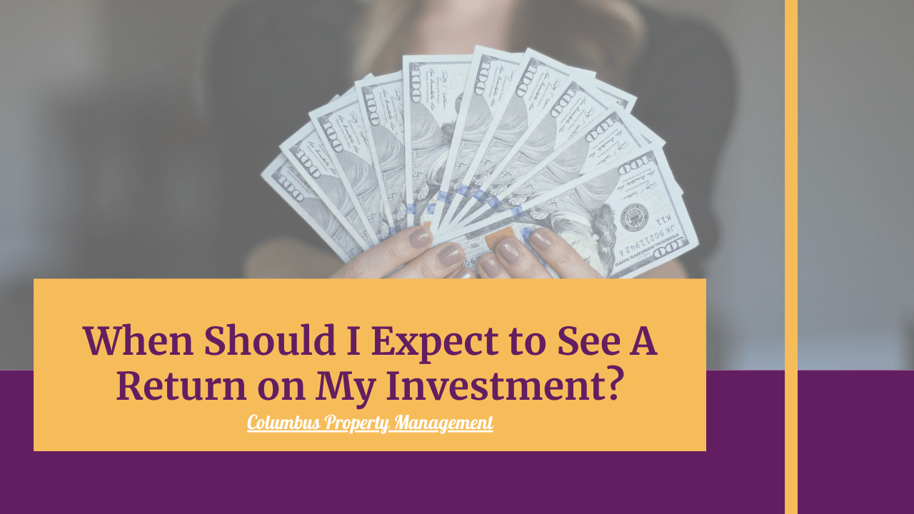 When Should I Expect to See A Return on My Investment? | Columbus Property Management - Article Banner